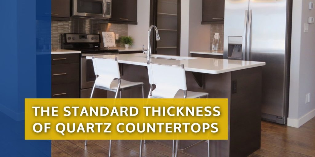 The standard thickness of quartz countertops | StoneSense